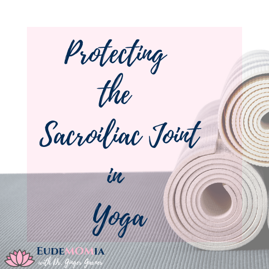 Protecting the Sacroiliac Joint in Yoga. Copyright. Ginger Garner.