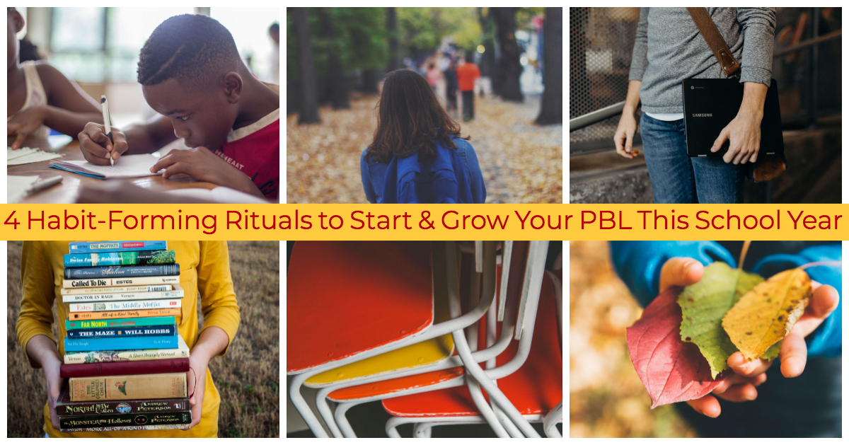 4 Habit-Forming Rituals to Start & Grow Your PBL This School Year