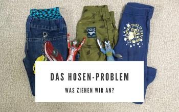 Das Hosen Problem!