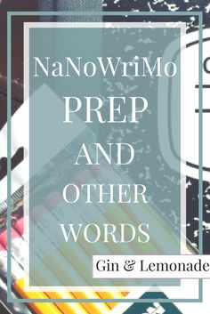 NaNoWriMo Prep & Other Words