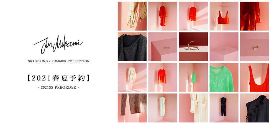 10/18 SUN. 19:00~ JUN MIKAMI 2021 SPRING/SUMMER PRE ORDER START!!
