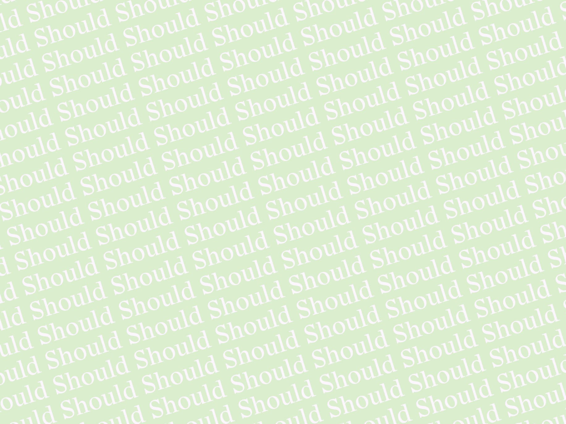 """Stop Should-ing On Yourself: A Call To Eradicate The Word """"Should"""""""