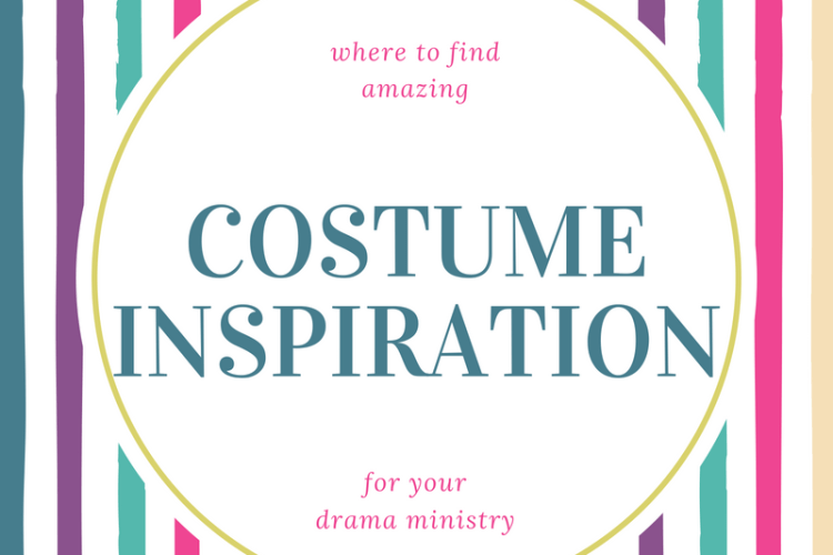Where to find amazing costume inspiration for your drama ministry
