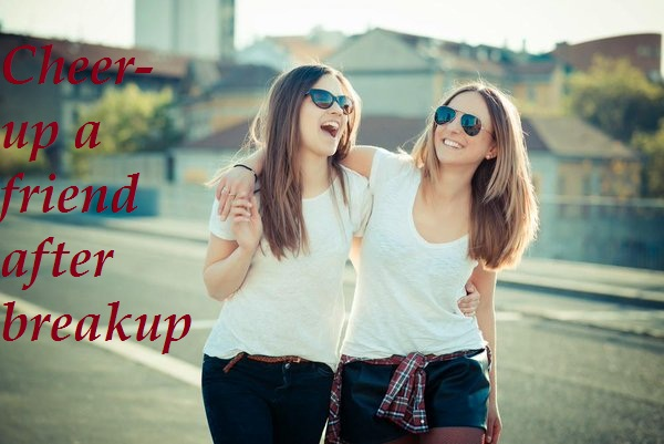 How to Cheer Up a Friend After Breakup