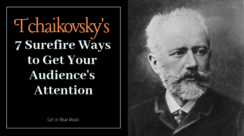 Tchaikovsky's 7 Surefire Ways to Get Your Audience's Attention