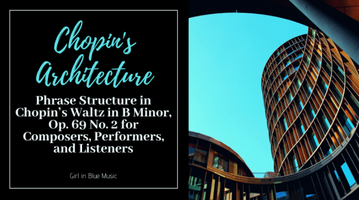 Title image for Chopin's Architecture Phrase Structure in Chopin's Waltz in B Minor, Op. 69 No. 2 for Composers, Performers, and Listeners with a blue building on the right
