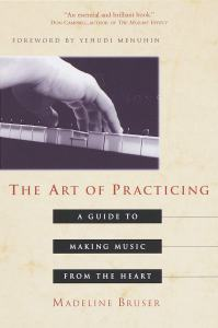 Book Cover: The Art of Practicing: A Guide to Making Music from the Heart by Madeline Bruser
