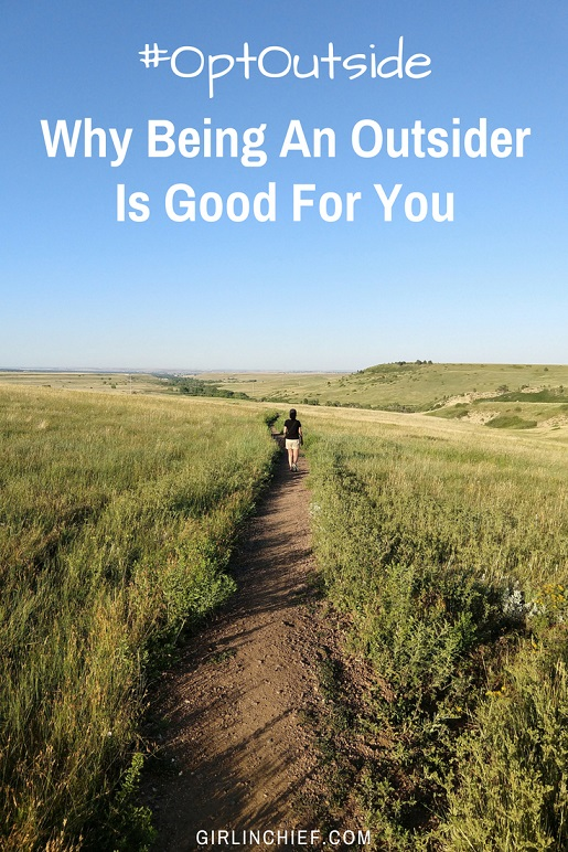 Why Being an Outsider is Good for You #OptOutside #greatoutdoors #nature #camping #hiking #explore