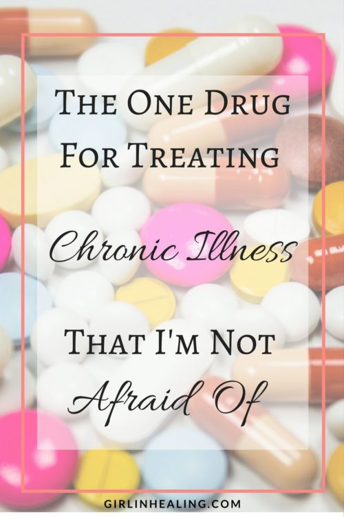 The One Drug For Treating Chronic Illness That I'm Not Afraid Of