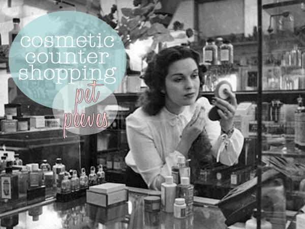 PET PEEVES | Shopping The Cosmetic Counters