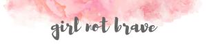 girl not brave
