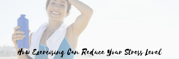 How Exercising Can Reduce Your Stress Level