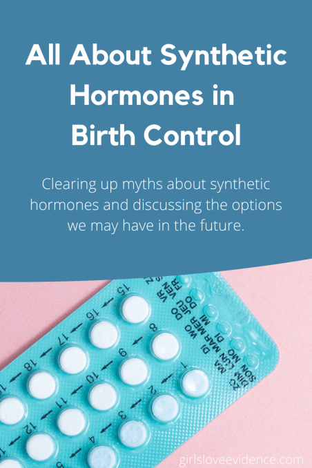 synthetic hormones in birth control, explaining the science