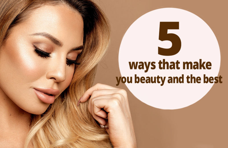 5 ways that make you beauty and the best- Girls N Beauty IT'S ALL ABOUT GIRLS