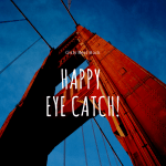 Happy EYE CATCH!