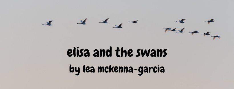 Elisa and the Swans by Lea McKenna-Garcia (Rebroadcast)