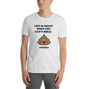 Life Is Great When You Can't Smell Poop Anosmia Original Short Sleeve Unisex Tee White