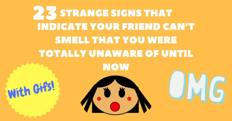 23 Strange Signs That Indicate Your Friend Cant Smell