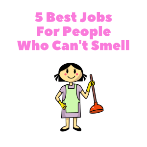 5 Best Jobs For People Who Cant Smell