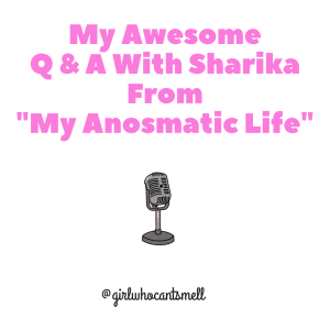 My Awesome Q & A With Sharika From My Anosmatic Life Anosmia Interview