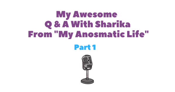 My Awesome Q & A With Sharika From My Anosmatic Life