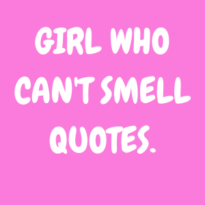 text picture with the words Girl Who Cant Smell Quotes Anosmia