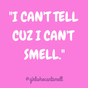 text pic with the words I Cant Tell Cuz I Cant Smell