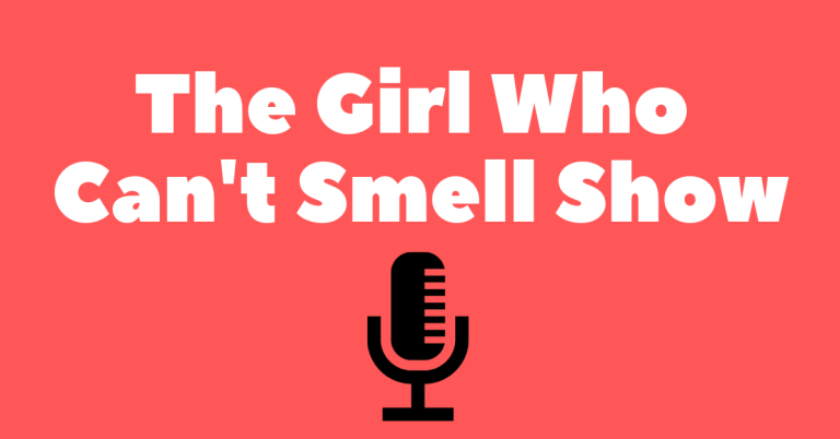 text picture of the words The Girl Who Cant Smell Show Podcast