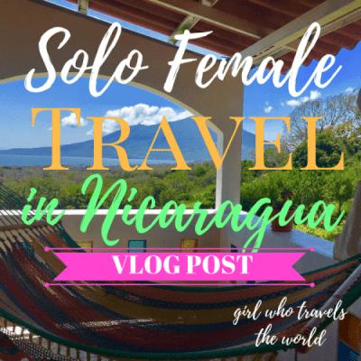 Solo Female Travel in Nicaragua ~ Vlog!