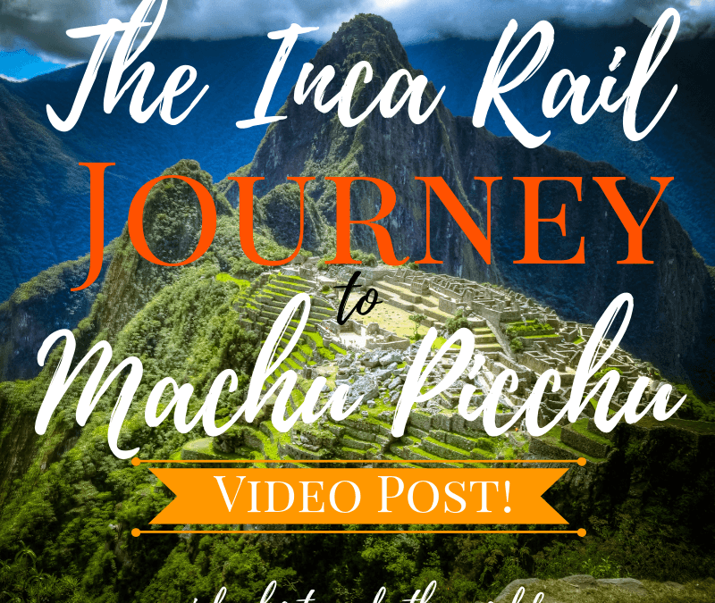 Inca Rail Journey to Machu Picchu ~ Video Post