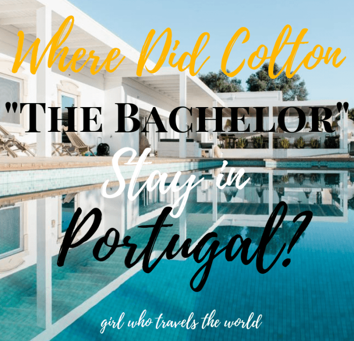 Where Did Colton The Bachelor Stay in Portugal? Girl Who Travels the World