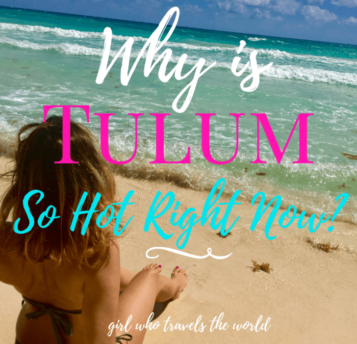 Why is Tulum So Hot Right Now? Girl Who Travels the World
