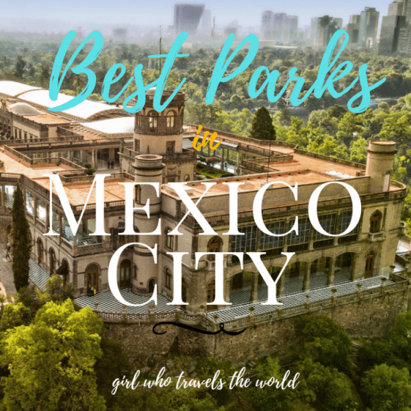 Best Parks in Mexico City for Travelers, Girl Who Travels the World