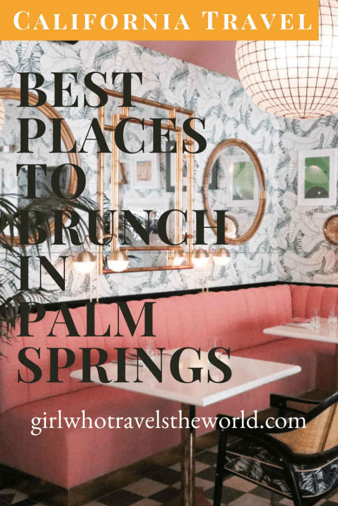 Where to Brunch in Palm Springs, Girl Who Travels the World
