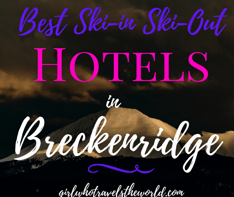 Best Ski-in Ski-Out Hotels in Breckenridge, Girl WHo Travels the World