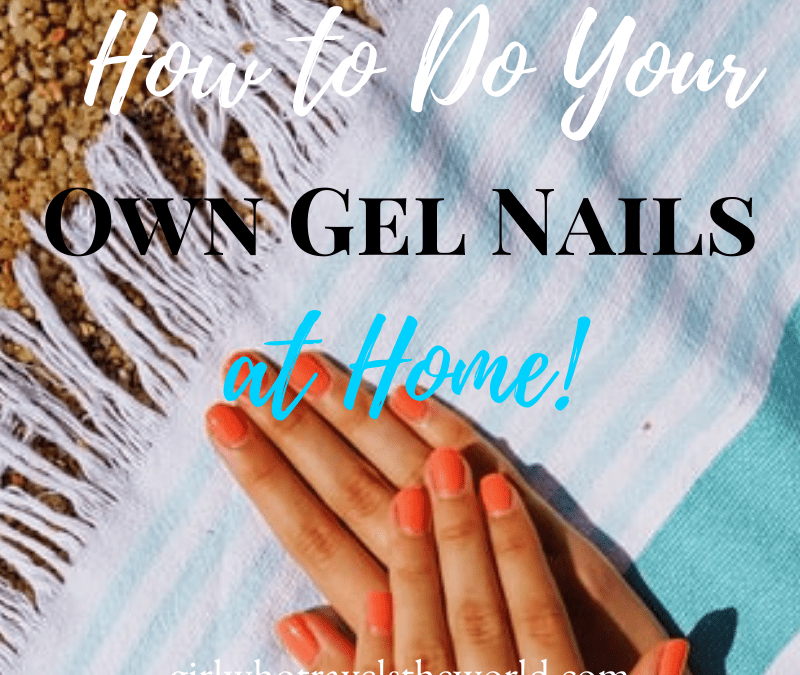 How to Do Your Own Nails at Home, Girl Who Travels the World