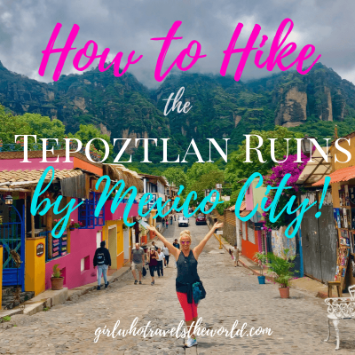How to Hike the Tepoztlan Ruins by Mexico City