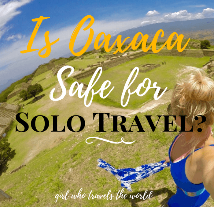 Is Oaxaca Safe for Solo Travel?