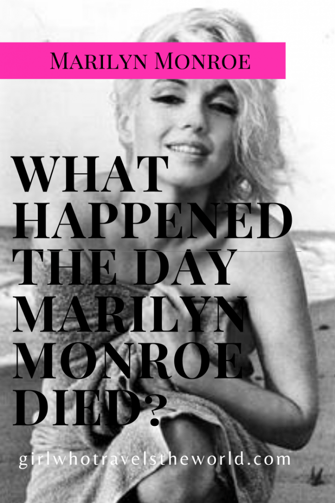 What Happened the Day Marilyn Monroe Died? Girl Who Travels the World