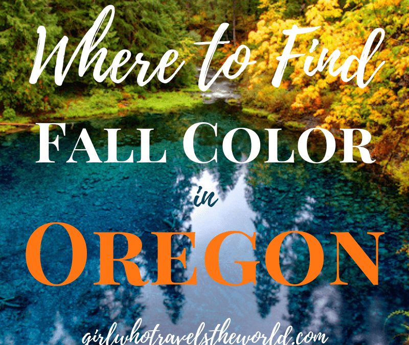 Where to Find the Best Fall Color in Oregon, Girl Who Travels the World