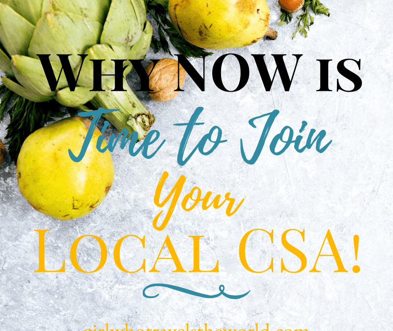 Why Now is the Time to Join Your Local CSA, Girl Who Travels the World