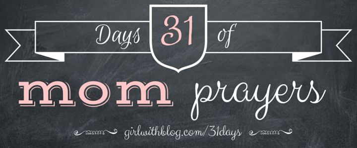 31 Days of Mom Prayers | girlwithblog.com