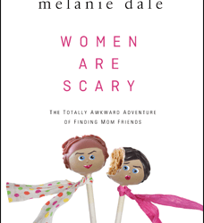 {book giveaway #3} Women are Scary: The Totally Awkward Adventure of Finding Mom Friends, by Melanie Dale