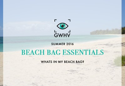 Beach Bag Essentials - Summer 2016