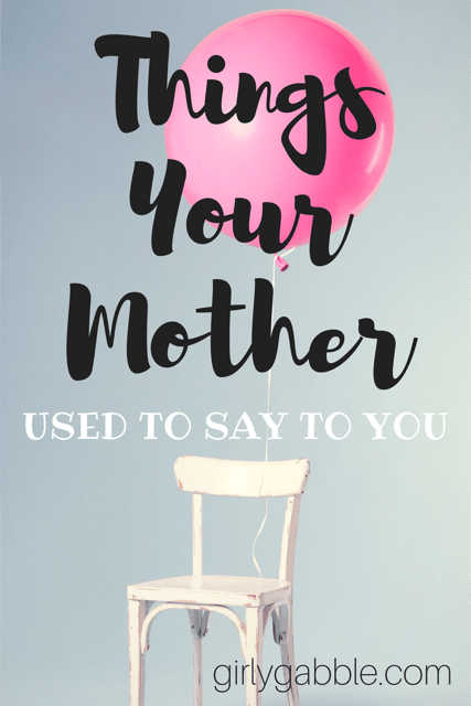 things-your-mother-used-to-say