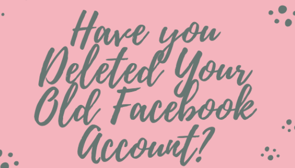 Have you deleted your Old Facebook account