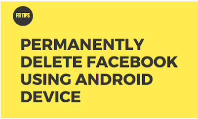 How to Delete Your Facebook Account Permanently Using Android Device