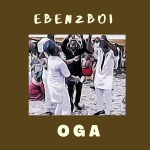 Music: Ebenzboi - Oga 14
