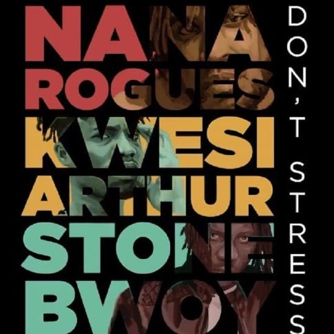 Nana Rogues ft. Stonebwoy, Kwesi Arthur – Don't Stress