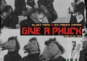 """Ice Prince – """"Give A Phuck"""" ft Bluef7ame"""
